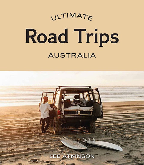 ULTIMATE ROAD TRIPS: AUSTRALIA - LEE ATKINSON