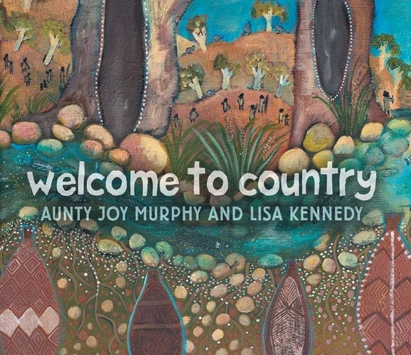 WELCOME TO COUNTRY BY AUNTY JOY MURPHY, LISA KENNEDY