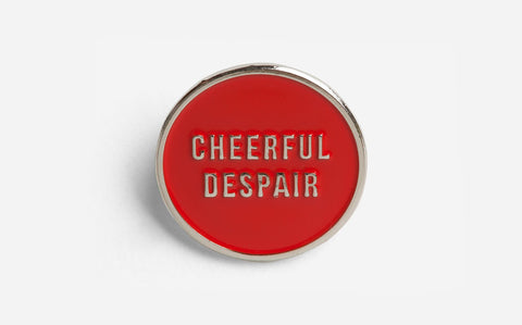 CHEERFUL DESPAIR PIN