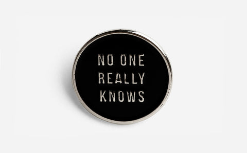 NO ONE REALLY KNOWS PIN