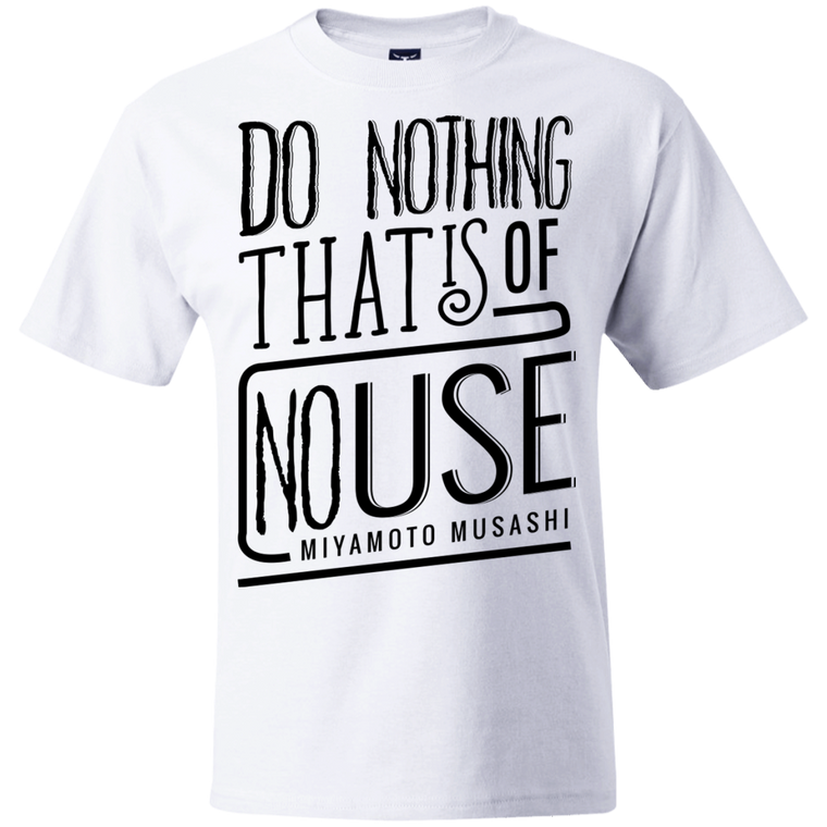 """No Use"" Quote Musashi T-Shirt - Martial Arts, Brazilian Jiujitsu, Karate, Muay Thai Shirts"