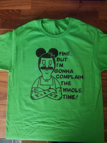 Fine, but I'm gonna complain shirt