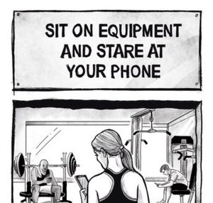 Actual Exercise / Sit on equipment and stare at your phone
