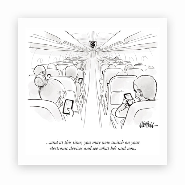 switch on yourelectronic devices and see what he's said now. (The New Yorker)