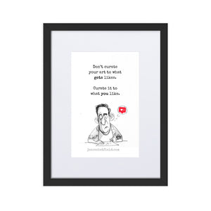 """Don't curate your art to what gets likes, curate it to what you like."" Framed Poster"