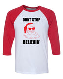 Don't Stop Believin Christmas 3/4 Length Baseball Raglan T shirt