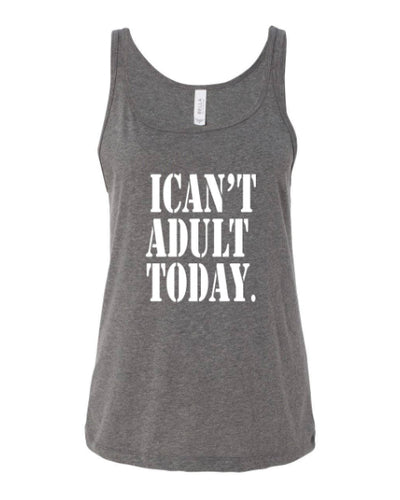 I Can't Adult Today Womens Tank
