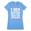 I Run Better Than The Government Womens Tee