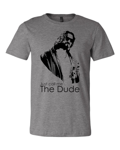 Just Call Me The Dude Unisex T Shirt