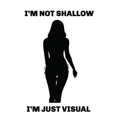 I'm Not Shallow I'm Just Visual Tee