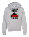 I stopped playing fortnight To Be Here Fornite Youth Hoodie Sweatshirt