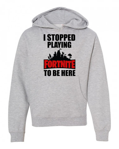 I stopped playing fortnite To Be Here Fornite Youth Hoodie Sweatshirt