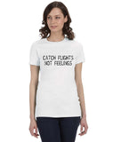 Catch Flights Not Feelings Women's Wanderlust T-shirt