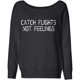 Catch Flights Not Feelings Women's Wide neck sweatshirt