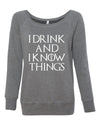 I Drink And I Know Things GoT Womens Wideneck Sweatshirt