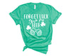 Forget Luck Give Me Beer Unisex T-Shirt