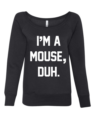 I'm A Mouse, Duh Women's Wideneck Sweatshirt
