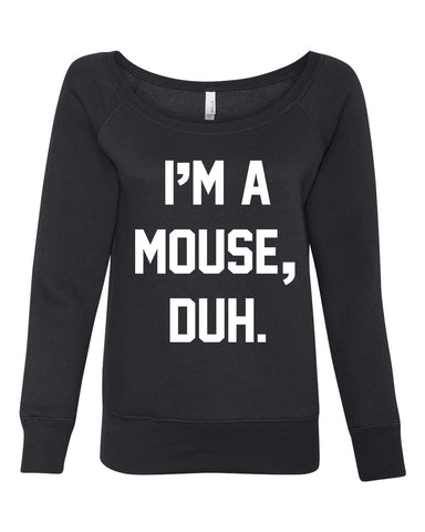 I'm a mouse, duh.  Women's Sweatshirt Halloween Costume