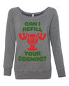 Can I Refill Your Eggnog Women's Wideneck Sweatshirt