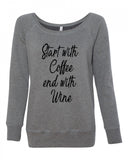 Start With Coffee, End With Wine Women's Wideneck sweatshirt