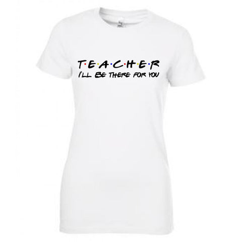 Teacher I'll be There for You Friends T-shirt