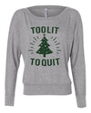 Too Lit To Quit Womens Long Sleeve Shirt