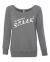 We're On A Break Womens Wideneck Sweatshirt