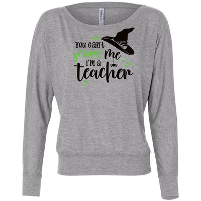 You Can't Scare Me I'm A Teacher Long Sleeve Slouchy T-shirt