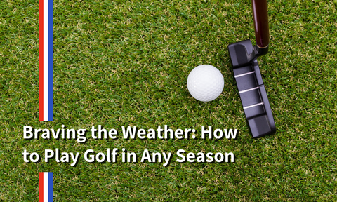 Braving the Weather: How to Play Golf in Any Season