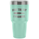Just the Tip I Promise Tumbler - Greater Half