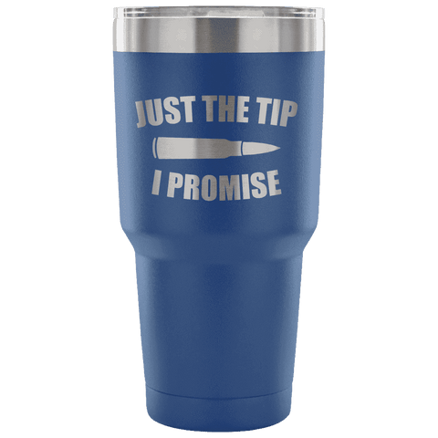 Just the Tip I Promise Tumbler Tumblers teelaunch Blue