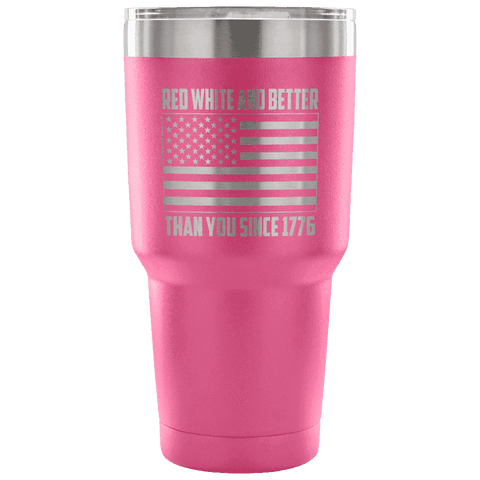 Red, White, and Better Than You Since 1776 Tumbler Tumblers teelaunch Pink