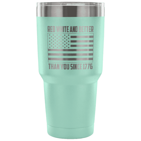 Red, White, and Better Than You Since 1776 Tumbler Tumblers teelaunch Teal