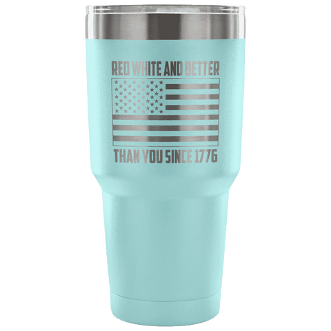 Red, White, and Better Than You Since 1776 Tumbler Tumblers teelaunch Light Blue