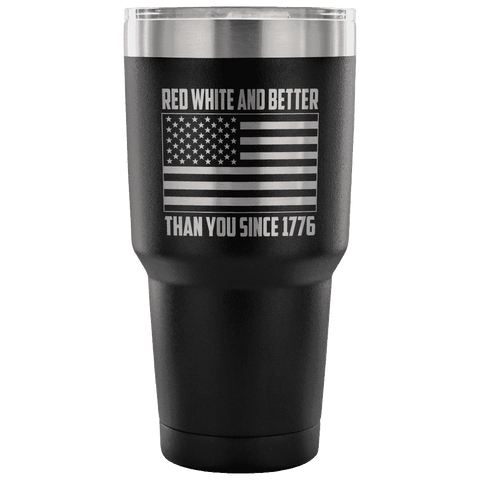 Red, White, and Better Than You Since 1776 Tumbler Tumblers teelaunch Black