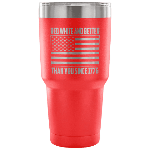 Red, White, and Better Than You Since 1776 Tumbler Tumblers teelaunch red