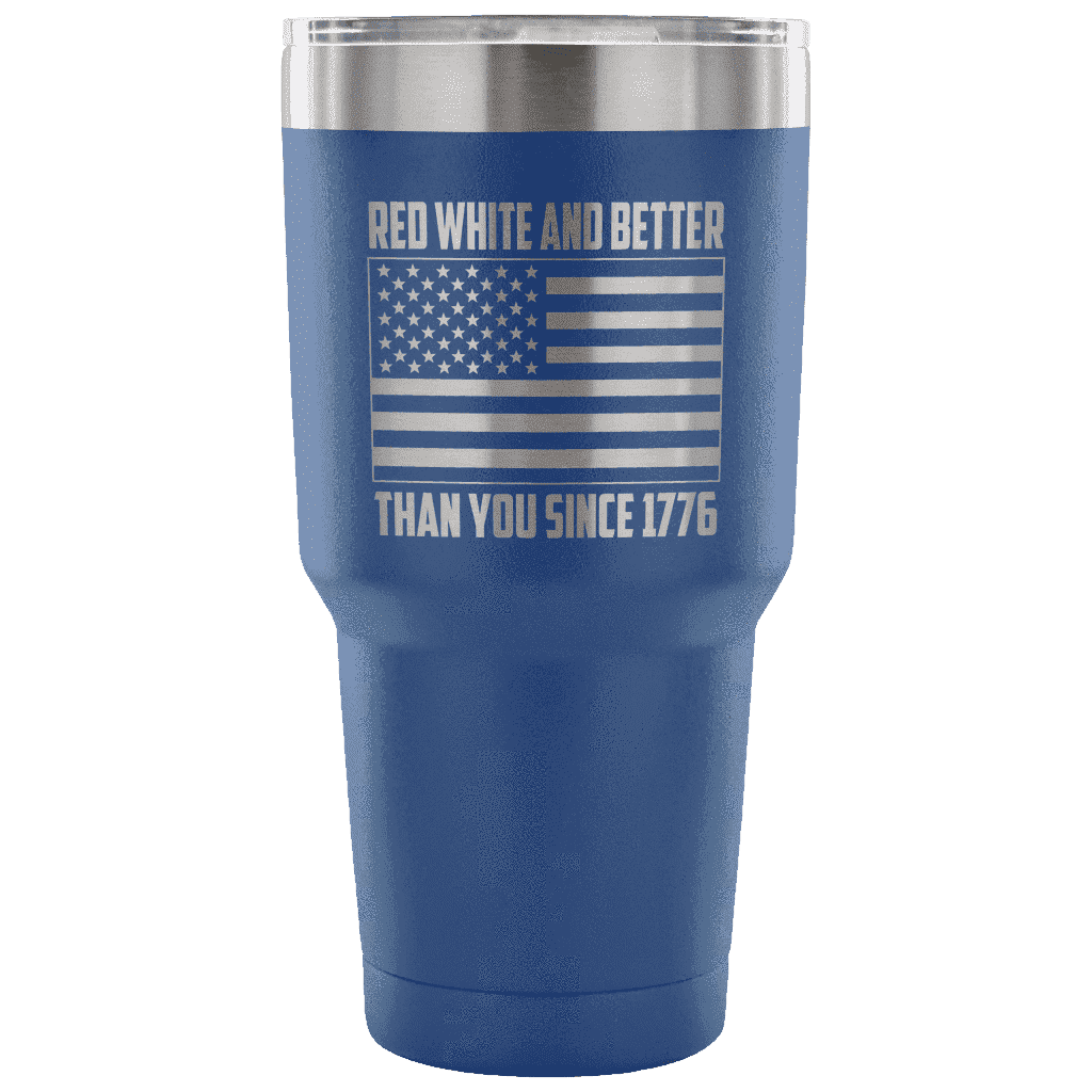 Red, White, and Better Than You Since 1776 Tumbler Tumblers teelaunch Blue