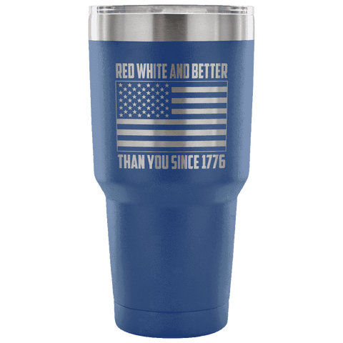 Image of Red, White, and Better Than You Since 1776 Tumbler Tumblers teelaunch Blue