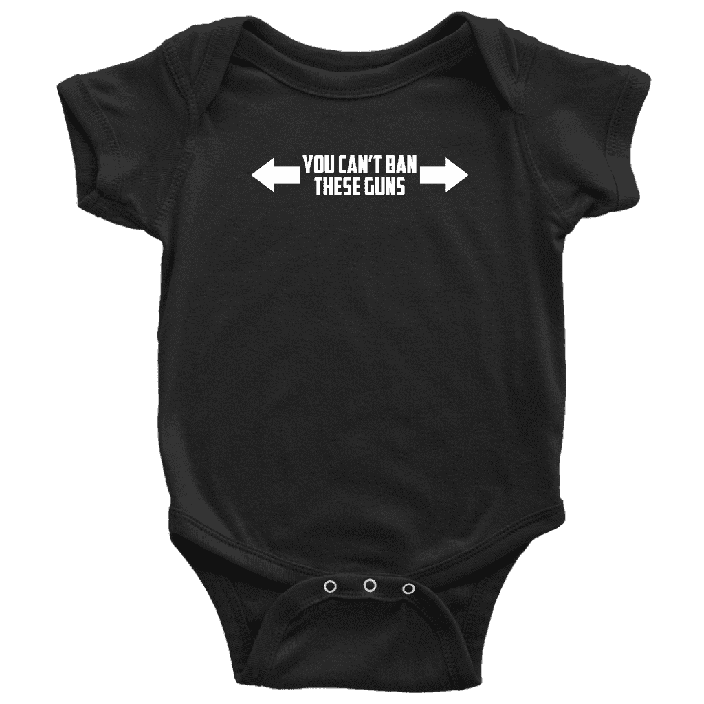 You Can't Ban These Guns Onesie T-shirt teelaunch Baby Bodysuit Black NB