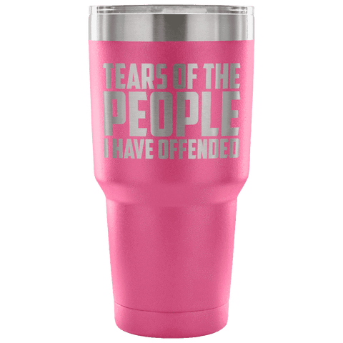 Tears of the People I Have Offended Tumblers teelaunch Pink
