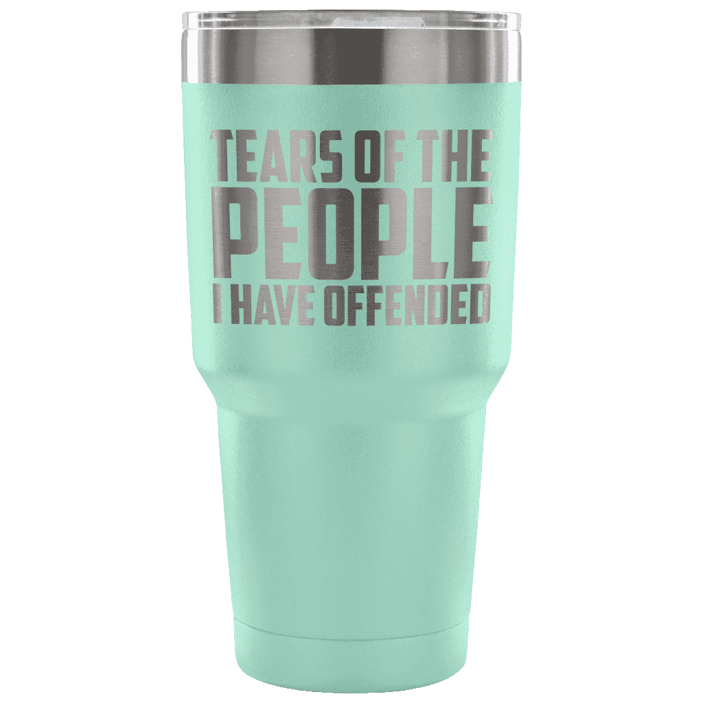 Tears of the People I Have Offended Tumblers teelaunch Teal
