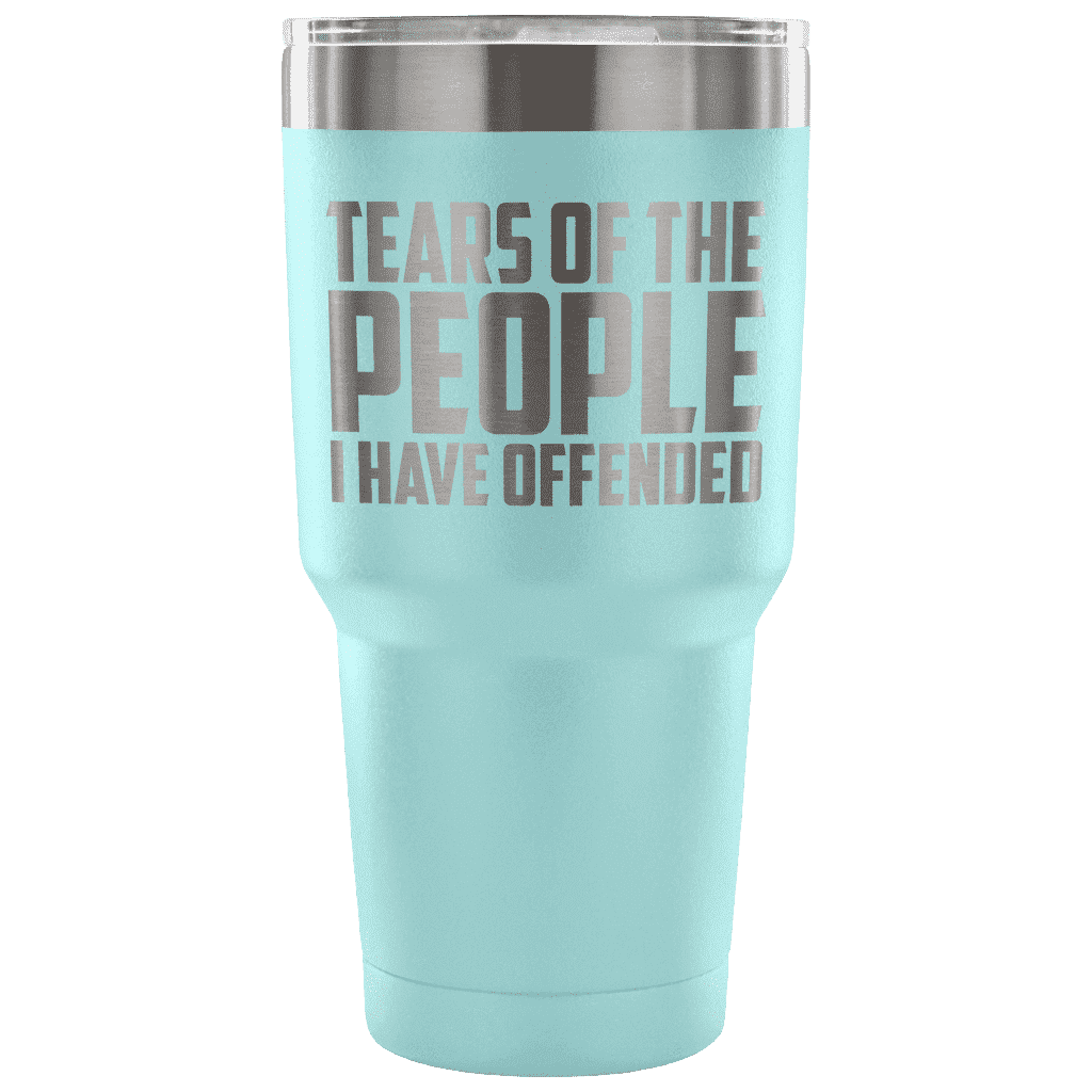 Tears of the People I Have Offended Tumblers teelaunch Light Blue