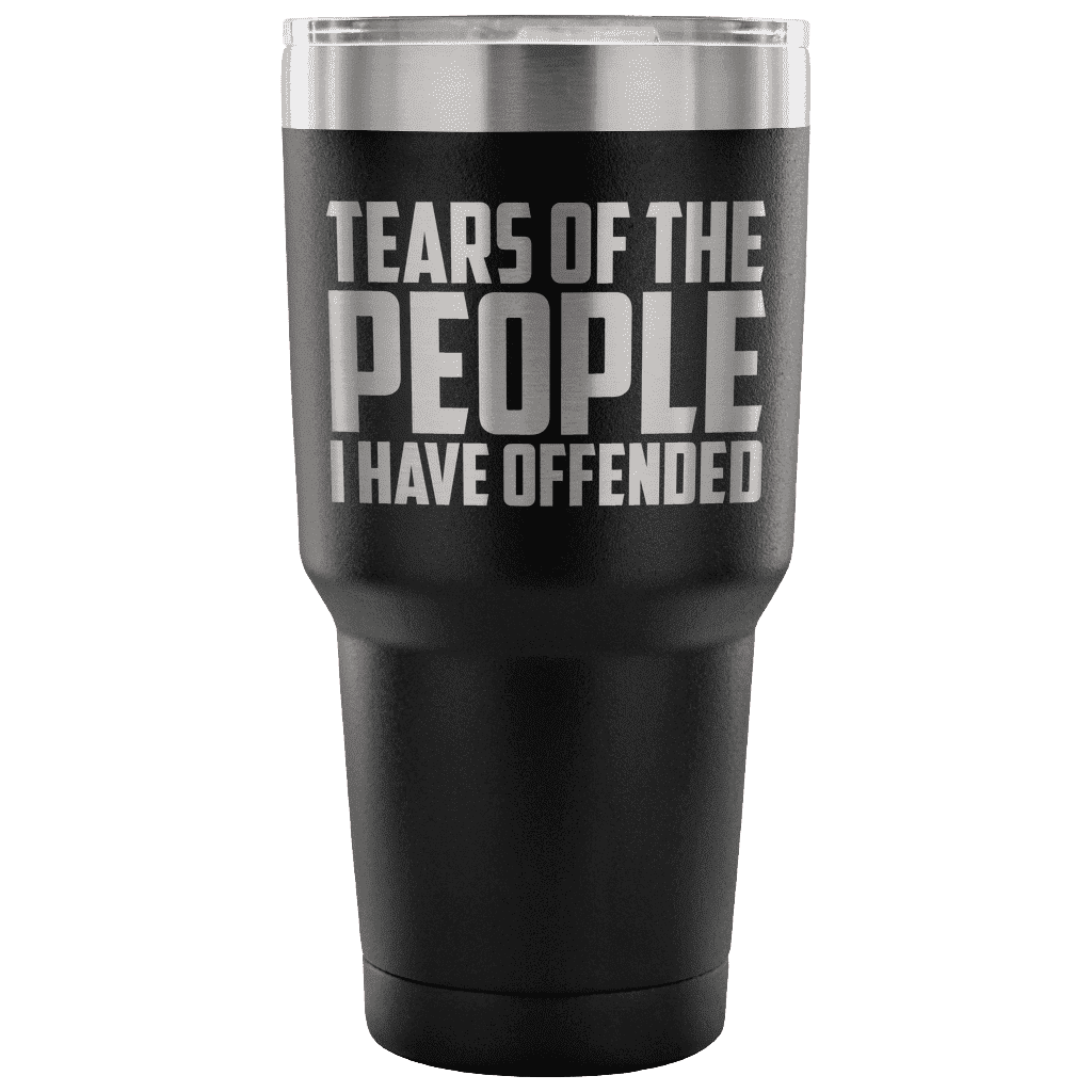 Tears of the People I Have Offended Tumblers teelaunch Black