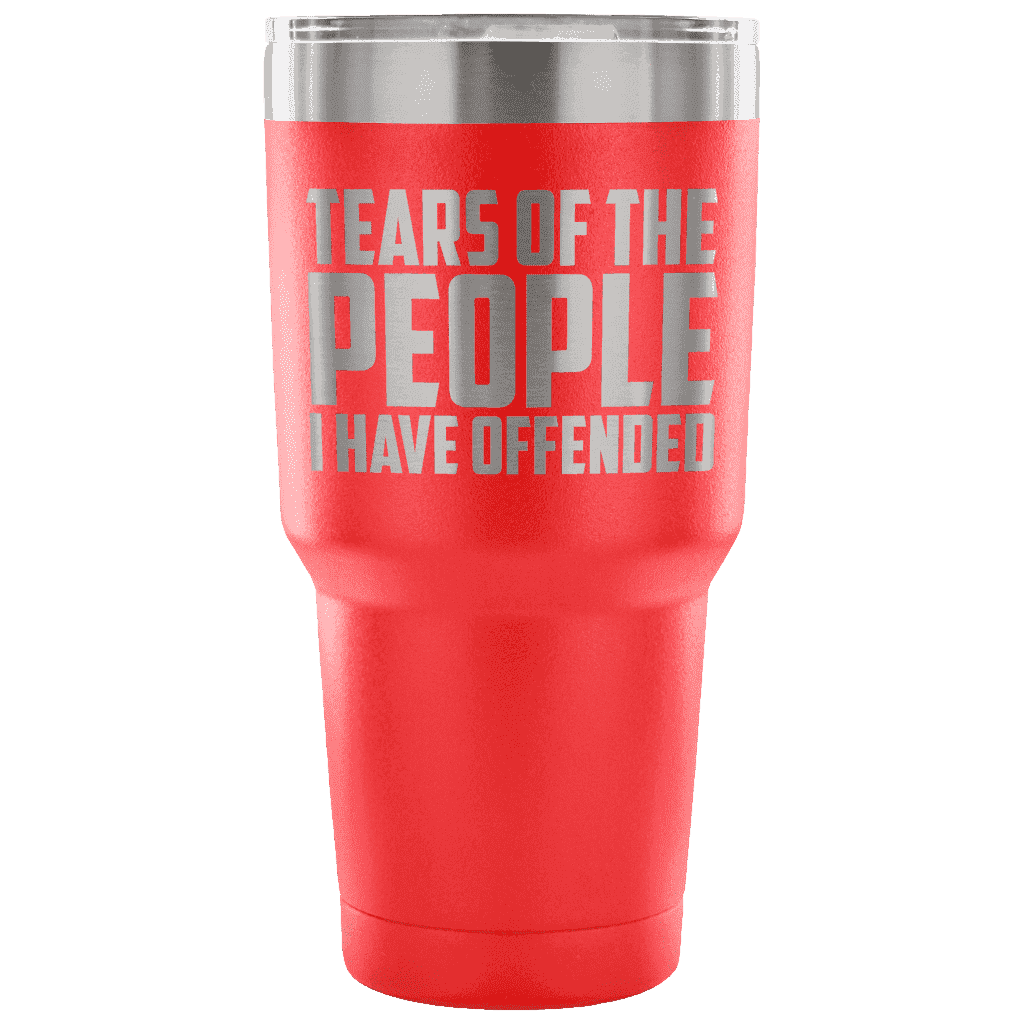 Tears of the People I Have Offended Tumblers teelaunch red