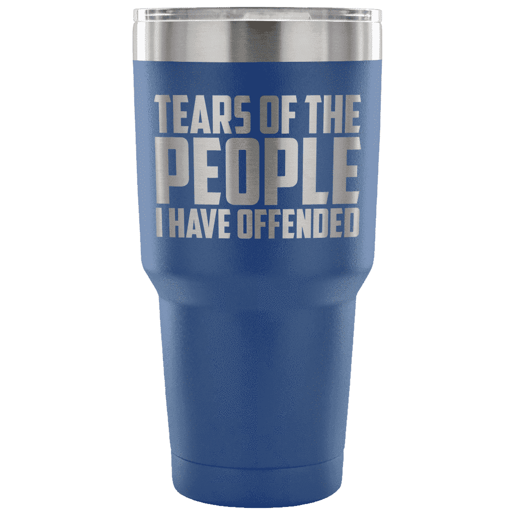Tears of the People I Have Offended Tumblers teelaunch Blue