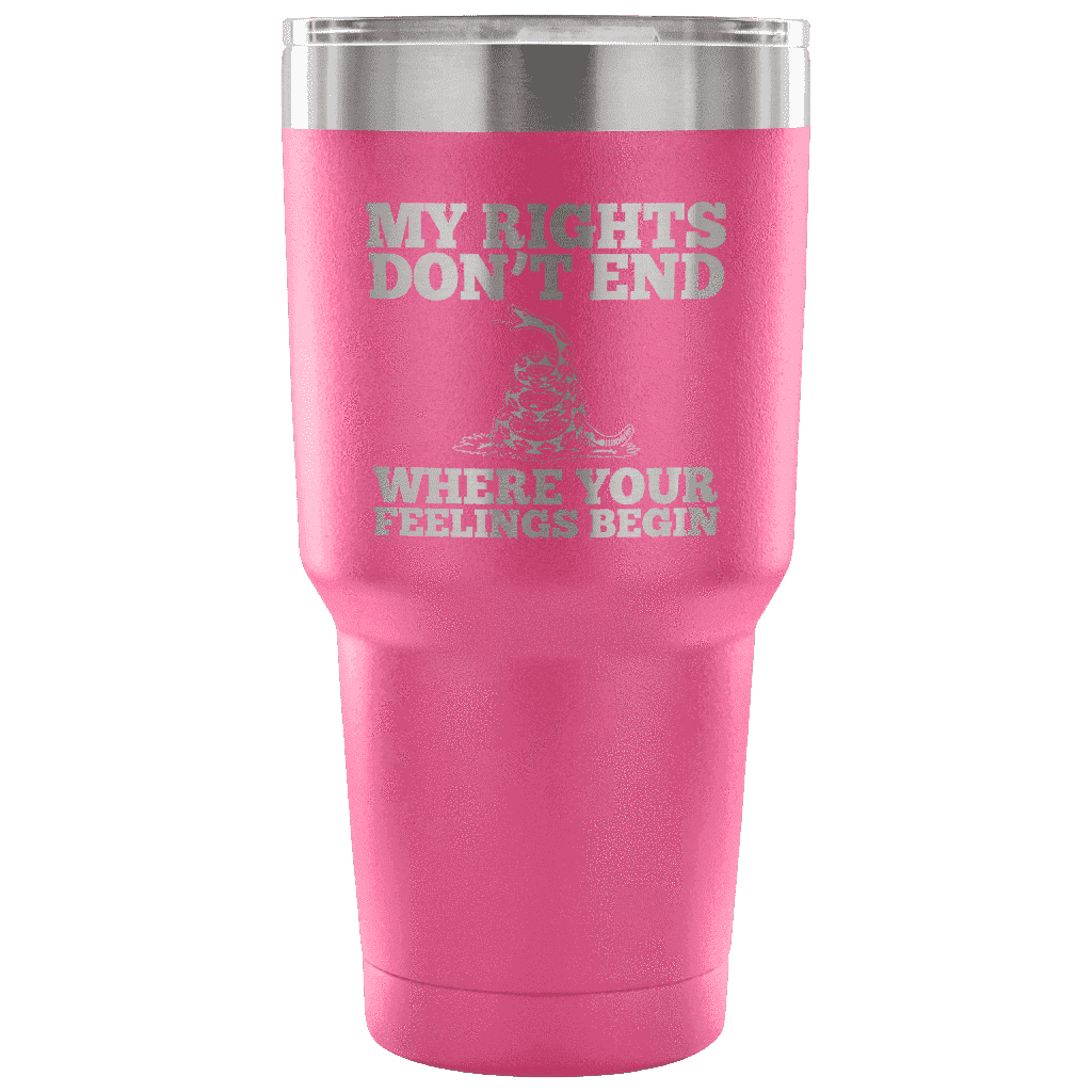 My Rights Don't End Where Your Feelings Begin Tumbler Tumblers teelaunch Pink