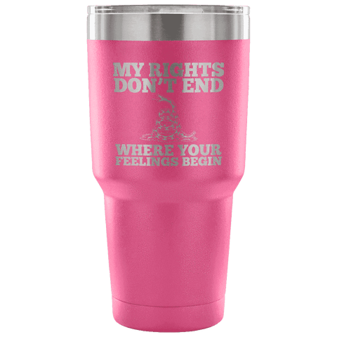 Image of My Rights Don't End Where Your Feelings Begin Tumbler Tumblers teelaunch Pink