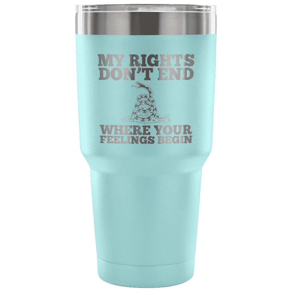 My Rights Don't End Where Your Feelings Begin Tumbler Tumblers teelaunch Light Blue