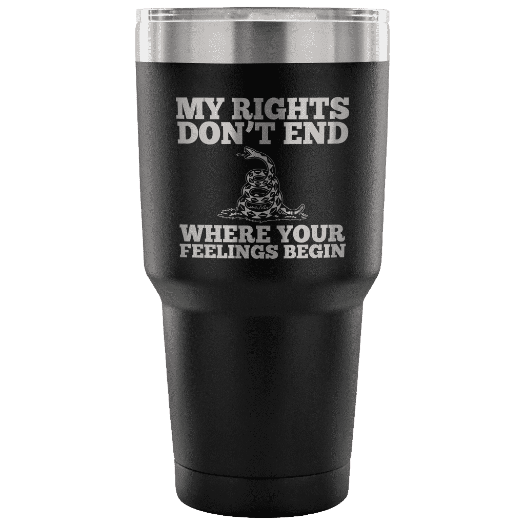 My Rights Don't End Where Your Feelings Begin Tumbler Tumblers teelaunch Black