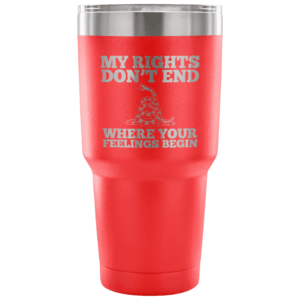 My Rights Don't End Where Your Feelings Begin Tumbler Tumblers teelaunch red